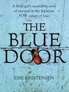 The Blue Door (eBook): A little girl&#39;s incredible story of survival in the Japanese POW camps of Java